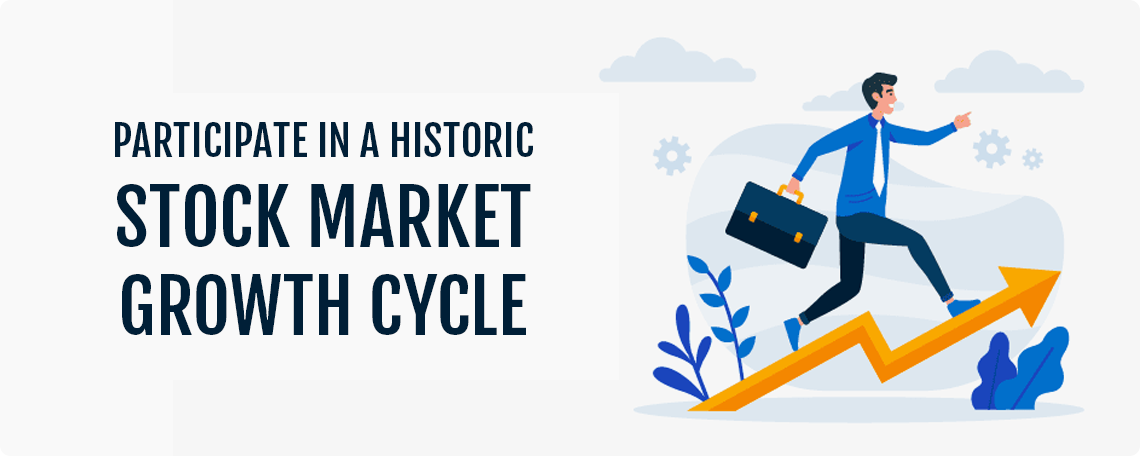 Participate in A Historic Stock Market Growth Cycle
