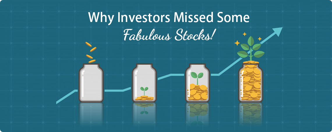 Why Investors Missed Some Fabulous Stocks!